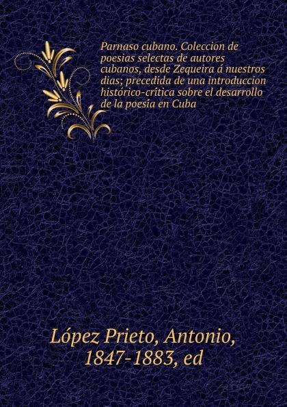 цены на López Prieto Parnaso cubano. Coleccion de poesias selectas de autores cubanos, desde Zequeira a nuestros dias  в интернет-магазинах