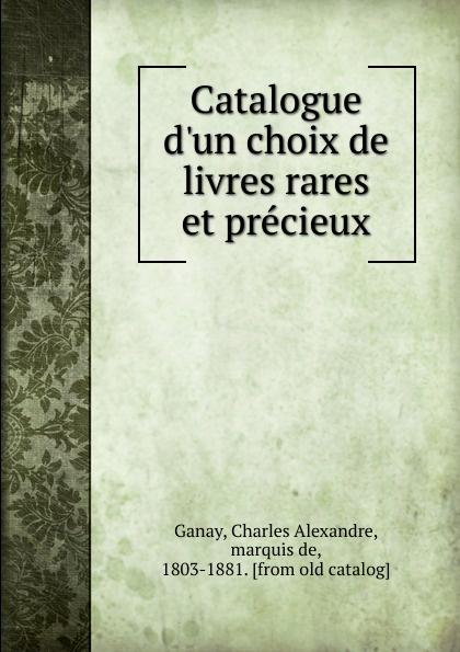 Charles Alexandre Ganay Catalogue d.un choix de livres rares et precieux léon techener catalogue de livres precieux partie 2