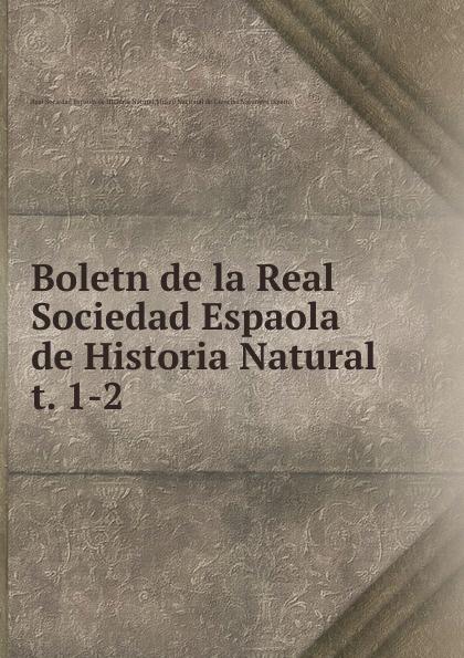 Real Sociedad Espaola de Historia Natural Boletn de la Real Sociedad Espaola de Historia Natural все цены