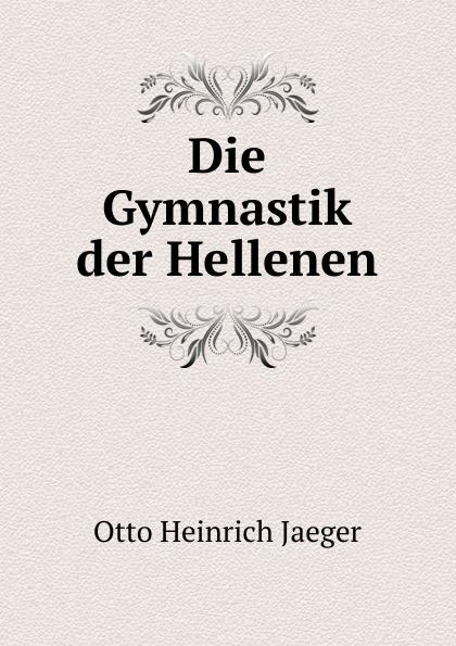 Otto Heinrich Jaeger Die Gymnastik der Hellenen karbe pasch gymnastik zur entspannung