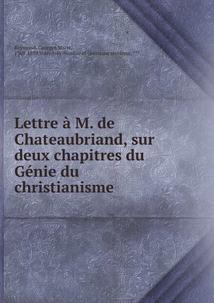 Georges Marie Raymond Lettre a M. de Chateaubriand, sur deux chapitres du Genie du christianisme