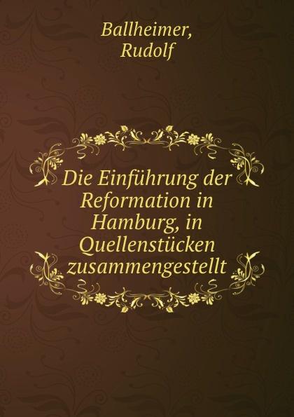 Die Einfuhrung der Reformation in Hamburg, in Quellenstucken zusammengestellt