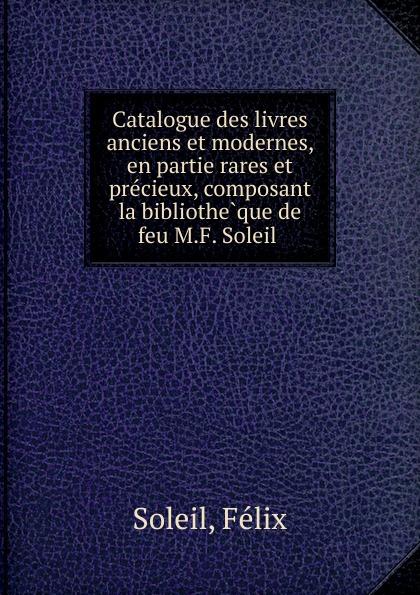 Félix Soleil Catalogue des livres anciens et modernes, en partie rares et precieux, composant la bibliotheque de feu M.F. Soleil léon techener catalogue de livres precieux partie 2