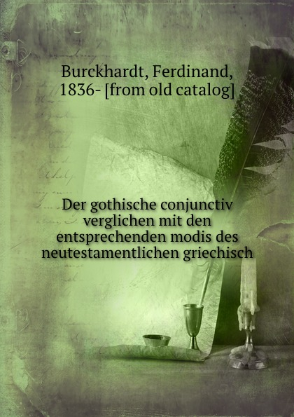 Ferdinand Burckhardt Der gothische conjunctiv verglichen mit den entsprechenden modis des neutestamentlichen griechisch friedrich blass grammatik des neutestamentlichen griechisch