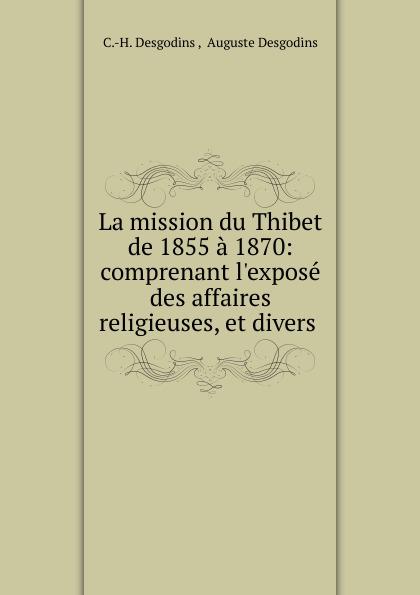 C.H. Desgodins La mission du Thibet de 1855 a 1870