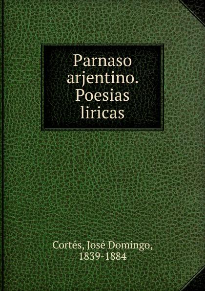 José Domingo Cortés Parnaso arjentino. Poesias liricas manuel beltroy las cien mejores poesias liricas peruanas