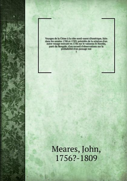 John Meares Voyages de la Chine a la cote nord-ouest d.Amerique, faits dans les annees 1788 et 1789 alexandre taché vingt annees de missions dans le nord ouest de l amerique classic reprint