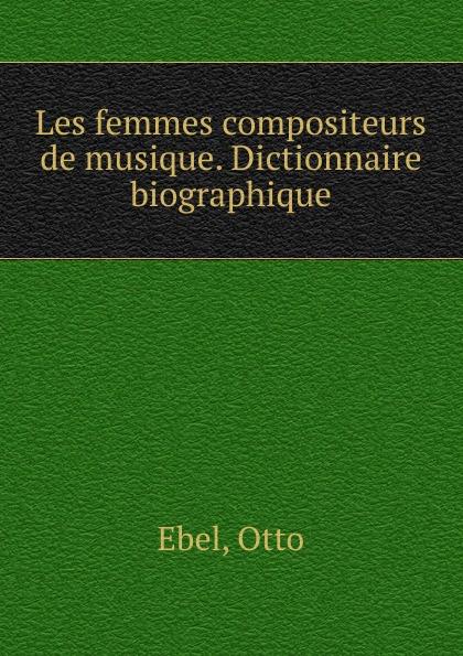 Otto Ebel Les femmes compositeurs de musique. Dictionnaire biographique