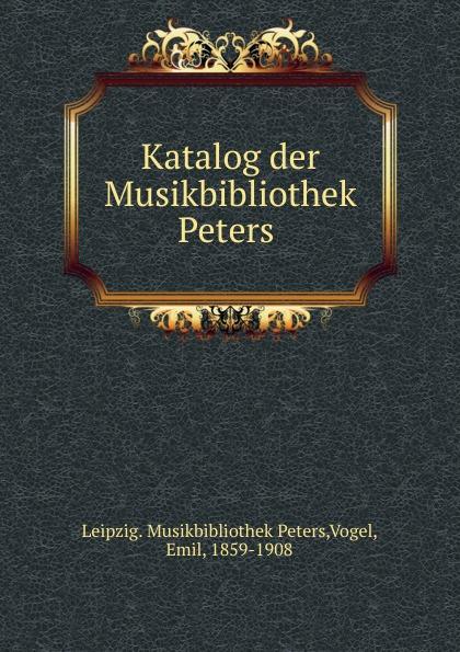 Emil Vogel Katalog der Musikbibliothek Peters