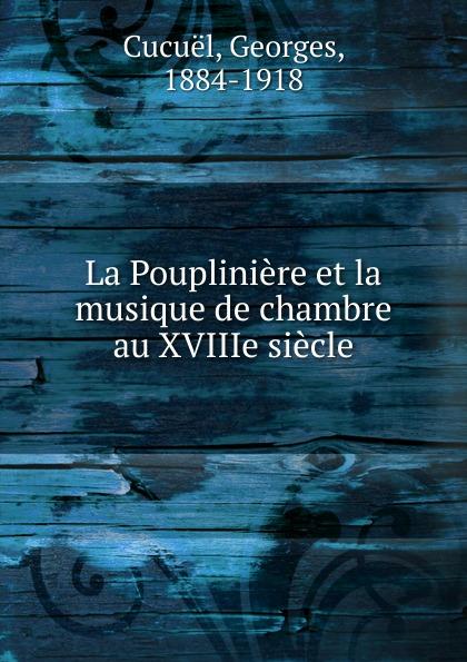 Фото - Georges Cucuël La Poupliniere et la musique de chambre au XVIIIe siecle c v alkan souvenirs de musique de chambre