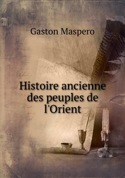 Gaston Maspero Histoire ancienne des peuples de l.Orient gaius secundus histoire de l agriculture ancienne