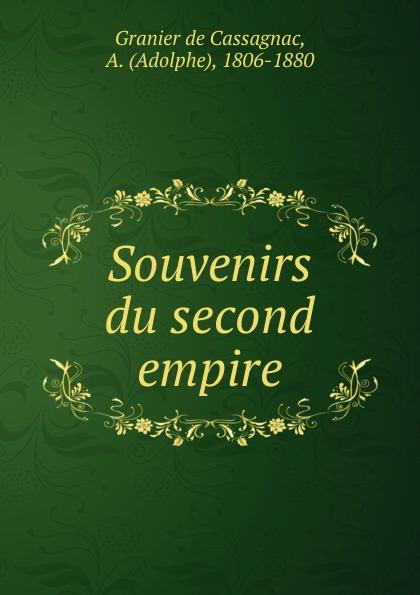Adolphe Granier de Cassagnac Souvenirs du second empire