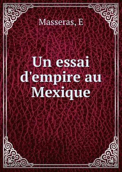Un essai d.empire au Mexique