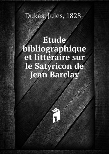 Jules Dukas Etude bibliographique et litteraire sur le Satyricon de Jean Barclay цены