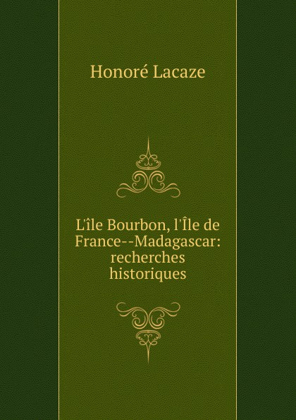 лучшая цена Honoré Lacaze L.ile Bourbon, l.Ile de France Madagascar
