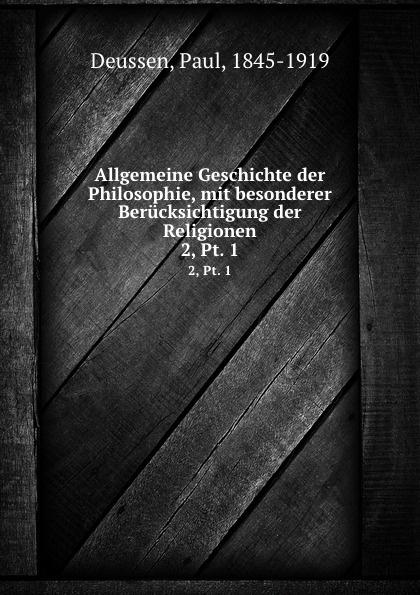 Paul Deussen Allgemeine Geschichte der Philosophie, mit besonderer Berucksichtigung der Religionen