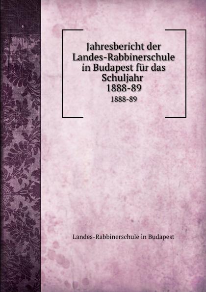 Landes-Rabbinerschule in Budapest Jahresbericht der Landes-Rabbinerschule in Budapest fur das Schuljahr цена