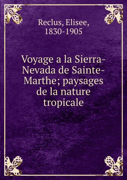 Élisée Reclus Voyage a la Sierra-Nevada de Sainte-Marthe цена и фото