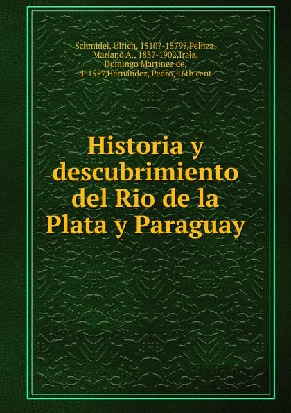 где купить Ulrich Schmidel Historia y descubrimiento del Rio de la Plata y Paraguay по лучшей цене