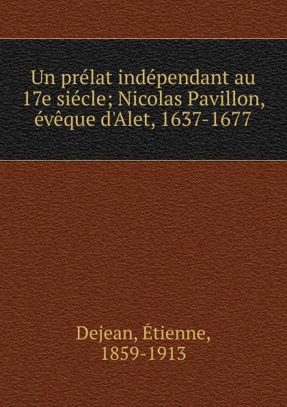Étienne Dejean Un prelat independant au 17e siecle