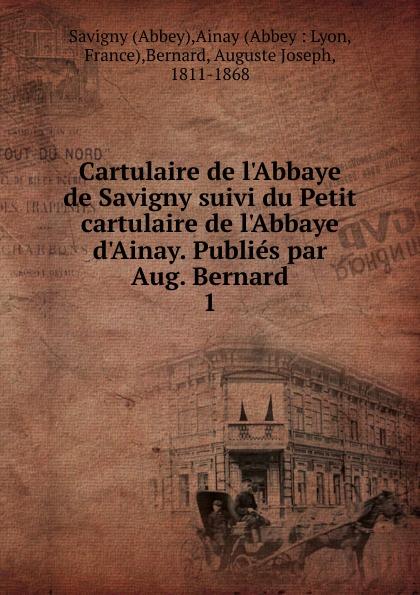 Auguste Joseph Bernard Cartulaire de l.Abbaye de Savigny suivi du Petit cartulaire de l.Abbaye d.Ainay. Publies par Aug. Bernard цены