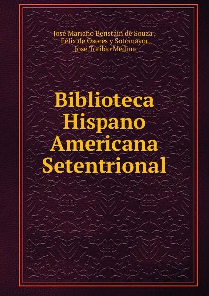 José Mariano Beristáin de Souza Biblioteca Hispano Americana Setentrional unknown author cervantes revista hispano americana agosto 1918 classic reprint