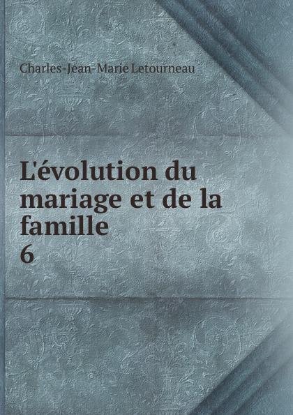 Charles-Jean-Marie Letourneau L.evolution du mariage et de la famille смазка автомобильная fill inn литиевая аэрозоль 140 мл