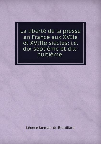 Léonce Janmart de Brouillant La liberte de la presse en France aux XVIIe et XVIIIe siecles glafira abrikosova l hysterie aux xviie et xviiie siecles etude historique