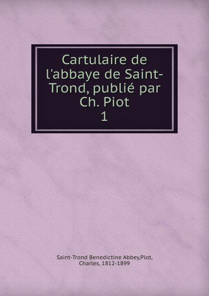 Saint-Trond Benedictine Abbey Cartulaire de l.abbaye de Saint-Trond, publie par Ch. Piot цены
