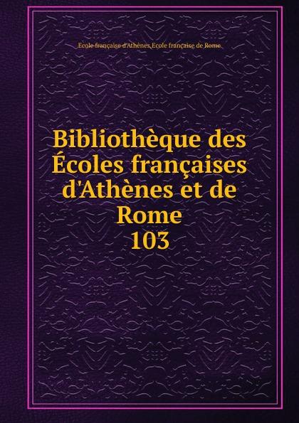 Bibliotheque des Ecoles francaises d.Athenes et de Rome