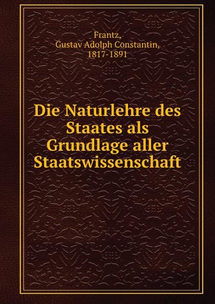 Gustav Adolph Constantin Frantz Die Naturlehre des Staates als Grundlage aller Staatswissenschaft ramy youssef diplomatie als institution des modernen staates