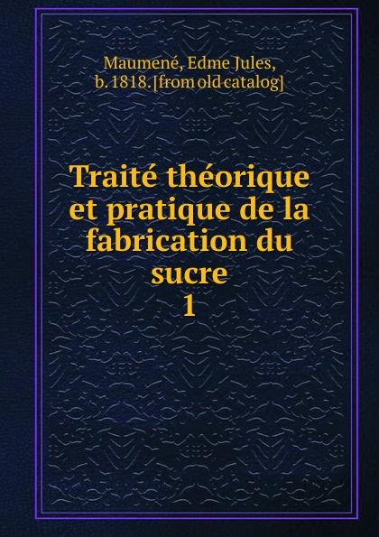 Edme Jules Maumené Traite theorique et pratique de la fabrication du sucre victor petit guide du sondeur au petrole traite theorique et pratique des sondages