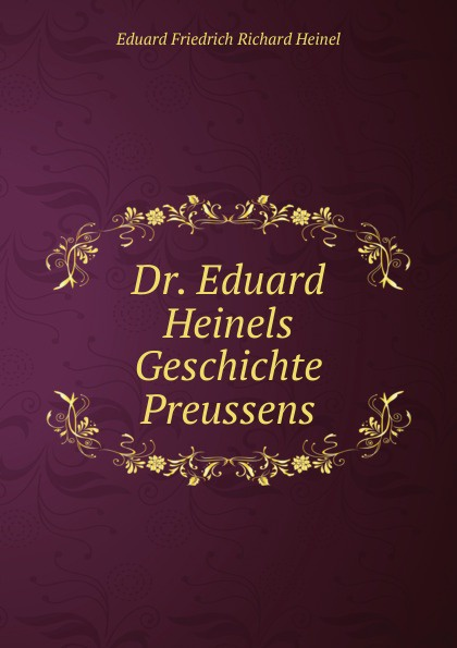 Eduard Friedrich Richard Heinel Dr. Eduard Heinels Geschichte Preussens eduard bornhöhe surmasuus