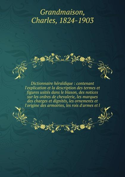 Charles Grandmaison Dictionnaire heraldique pierre mégnin les palmipedes domestiques and d agrement description des especes et des