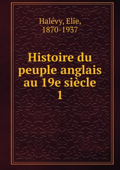 Elie Halévy Histoire du peuple anglais au 19e siecle john richard green histoire du peuple anglais