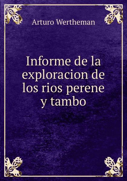 лучшая цена Arturo Wertheman Informe de la exploracion de los rios perene y tambo