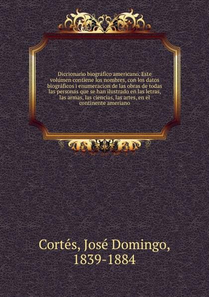 José Domingo Cortés Diccionario biografico americano. Este volumen contiene los nombres, con los datos biograficos i enumeracion de las obras de todas las personas que se han ilustrado en las letras, las armas, las ciencias, las artes, en el continente ameriano автогамак трансформер для перевозки для крупных собак auto premium 77046