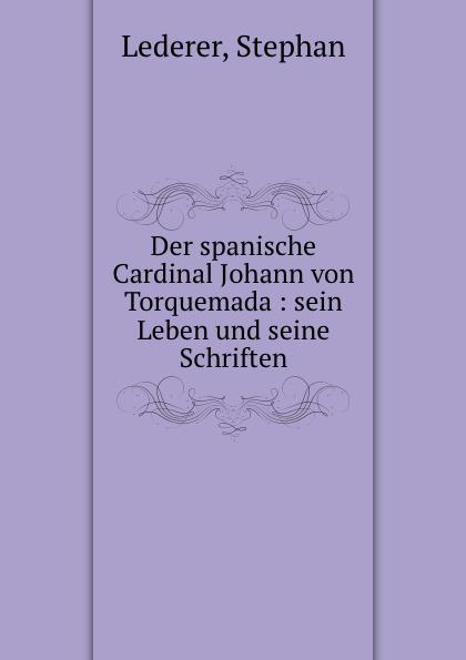 Stephan Lederer Der spanische Cardinal Johann von Torquemada alexander wirminghaus zwei spanische merkantilisten