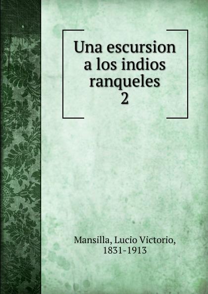 Lucio Victorio Mansilla Una escursion a los indios ranqueles victorio