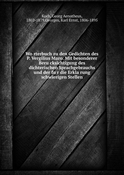Georg Aenotheus Koch Worterbuch zu den Gedichten des P. Vergilius Maro. Mit besonderer Berucksichtigung des dichterischen Sprachgebrauchs und der fur die Erklarung schwierigen Stellen hermann claassen die zucker fabrikation mit besonderer berucksichtigung des betriebes classic reprint