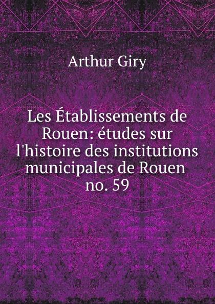 Arthur Giry Les Etablissements de Rouen