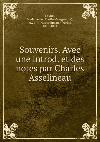 Marthe-Marguerite Caylus Souvenirs. Avec une introd. et des notes par Charles Asselineau цена и фото
