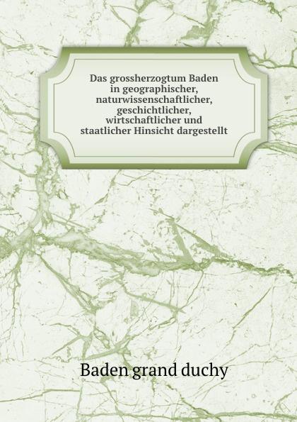 Baden grand duchy Das grossherzogtum Baden in geographischer, naturwissenschaftlicher, geschichtlicher, wirtschaftlicher und staatlicher Hinsicht dargestellt l klein bemerkenswerte baume im grossherzogtum baden hrsg mit unterstutzung des