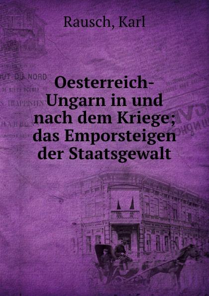 Фото - Karl Rausch Oesterreich-Ungarn in und nach dem Kriege das germanenthum und oesterreich oesterreich und ungarn eine fackel fur den volkerstreit von arkolay