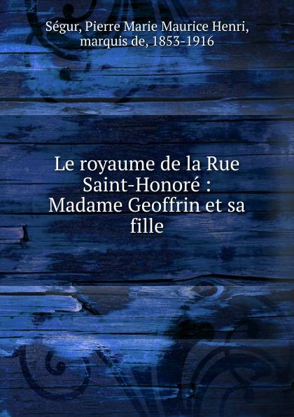 Pierre Marie Maurice Henri Ségur Le royaume de la Rue Saint-Honore цена и фото
