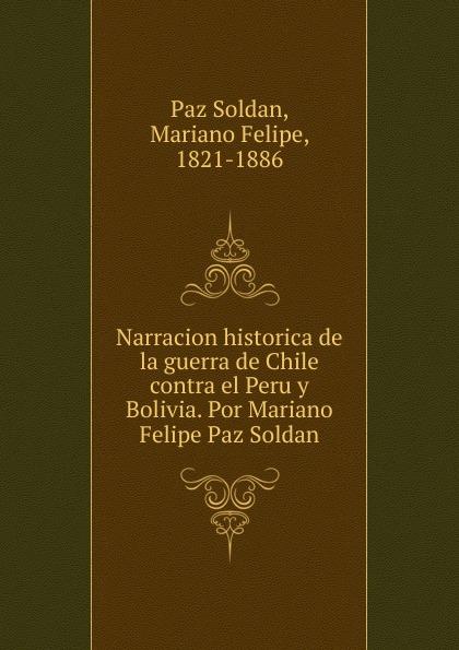 Paz Soldan Narracion historica de la guerra de Chile contra el Peru y Bolivia. Por Mariano Felipe Paz Soldan tolstoi l guerra y paz