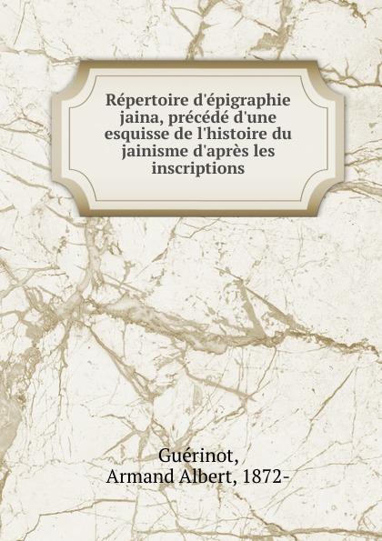 Armand Albert Guérinot Repertoire d.epigraphie jaina, precede d.une esquisse de l.histoire du jainisme d.apres les inscriptions цена и фото