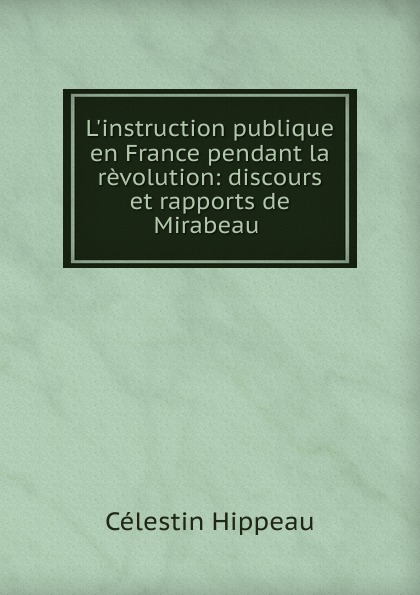 Célestin Hippeau L.instruction publique en France pendant la revolution hippeau célestin linstruction publique en angleterre french edition