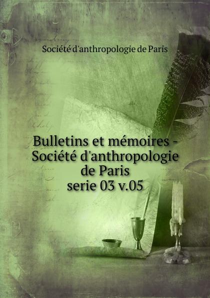 Bulletins et memoires - Societe d.anthropologie de Paris