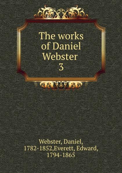 Daniel Webster The works of Daniel Webster daniel webster the works of daniel webster volume 1